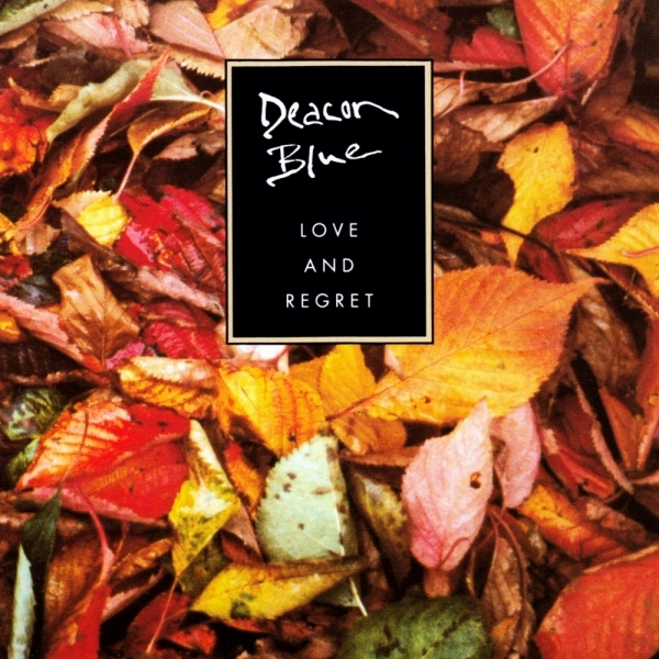 Deacon Blue. Love and regret